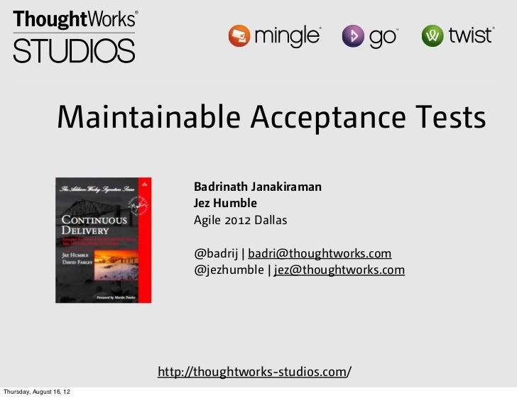 Maintainable Acceptance Tests                               Badrinath Janakiraman                               Jez Humble...