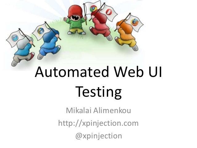 Automated Web UI     Testing    Mikalai Alimenkou  http://xpinjection.com       @xpinjection