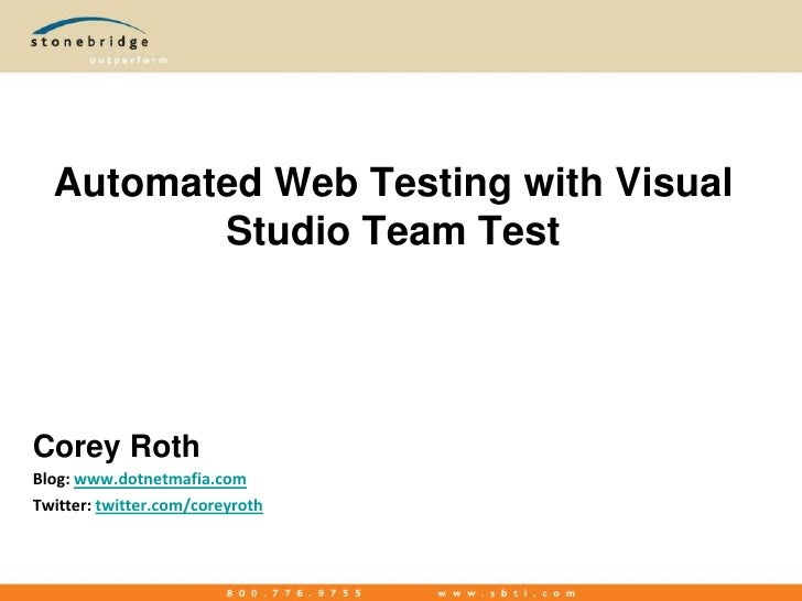 Automated Web Testing with Visual Studio Team Test<br />Corey Roth<br />Blog: www.dotnetmafia.com<br />Twitter: twitter.co...