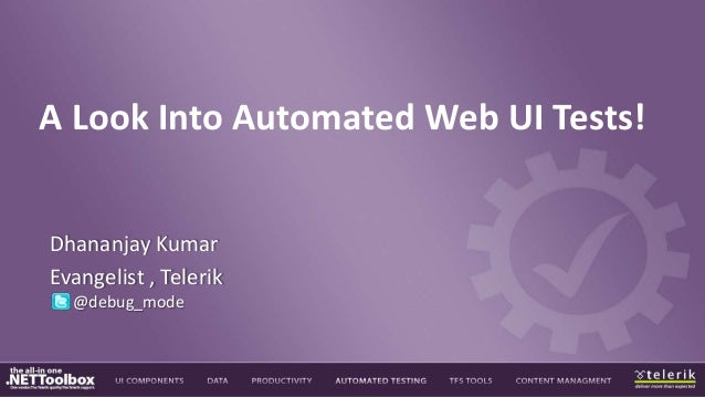A Look Into Automated Web UI Tests!Dhananjay KumarEvangelist , Telerik@debug_mode