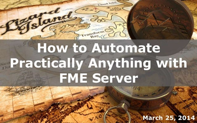 How to Automate Practically Anything with FME Server (Technical Webinar)