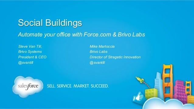 Social Buildings Automate your office with Force.com & Brivo Labs Steve Van Till, Brivo Systems President & CEO @svantill ...