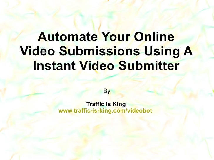 Automate Your Online Video Submissions Using An Instant Video Submitter