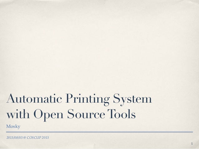 2013/08/03 @ COSCUP 2013 Automatic Printing System with Open SourceTools Mosky 1