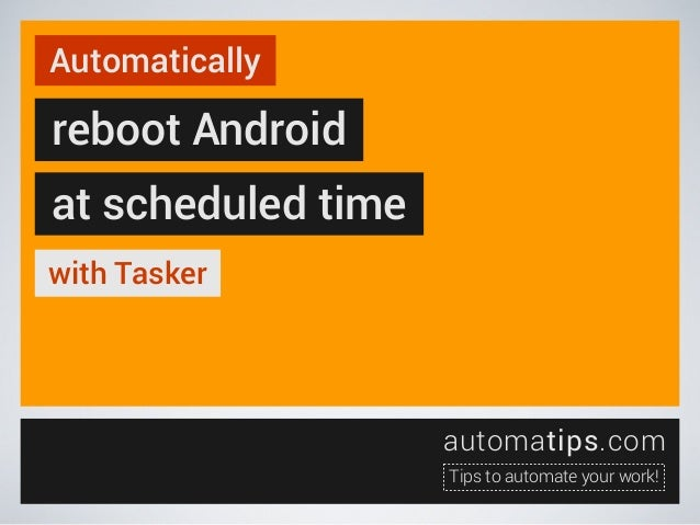 Automatically  reboot Android at scheduled time with Tasker  automatips.com Tips to automate your work!