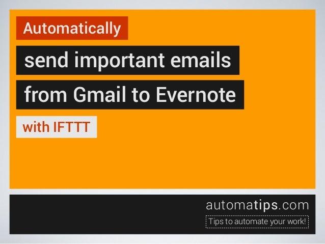 Automatically  send important emails from Gmail to Evernote with IFTTT  automatips.com Tips to automate your work!
