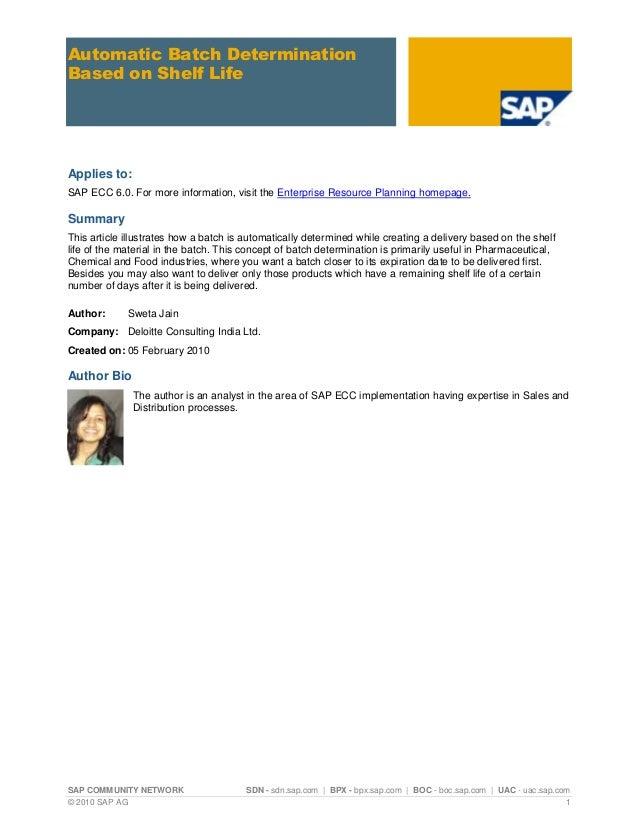 Automatic Batch DeterminationBased on Shelf LifeApplies to:SAP ECC 6.0. For more information, visit the Enterprise Resourc...
