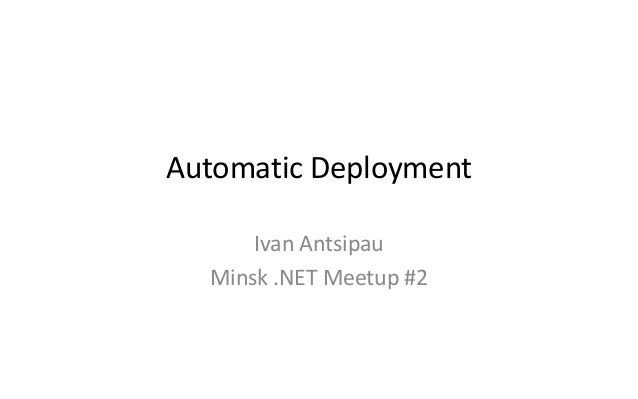Automatic deployment on .NET web stack (Minsk .NET meetup 12.02.14)