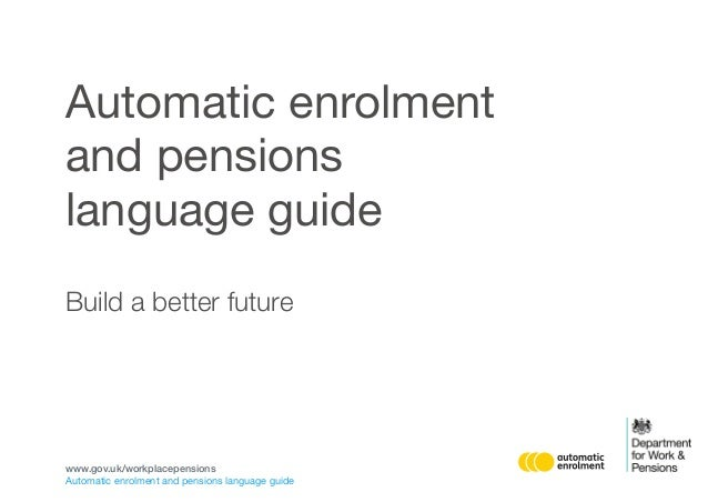Automatic enrolment and pensions language guide Build a better future Automatic enrolment and pensions language guide www....