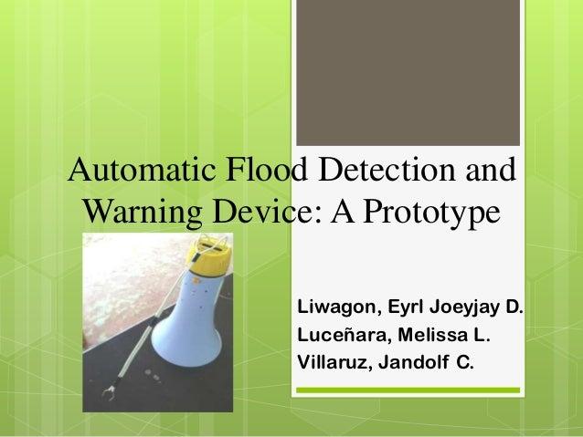 Automatic Flood Detection and Warning Device: A Prototype Liwagon, Eyrl Joeyjay D. Luceñara, Melissa L. Villaruz, Jandolf ...