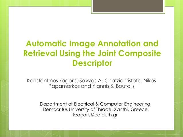 Automatic Image Annotation and Retrieval Using the Joint Composite Descriptor Konstantinos Zagoris, Savvas A. Chatzichrist...