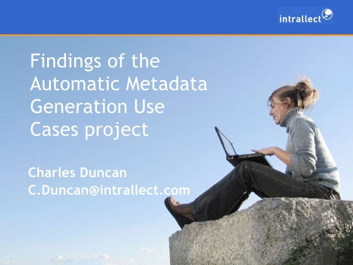 Findings of the Automatic Metadata Generation Use Cases project  <ul><ul><li>Charles Duncan </li></ul></ul><ul><ul><li>[em...