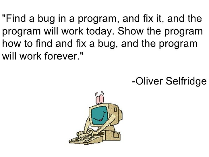 """Find a bug in a program, and fix it, and the program will work today. Show the program how to find and fix a bug, and the..."
