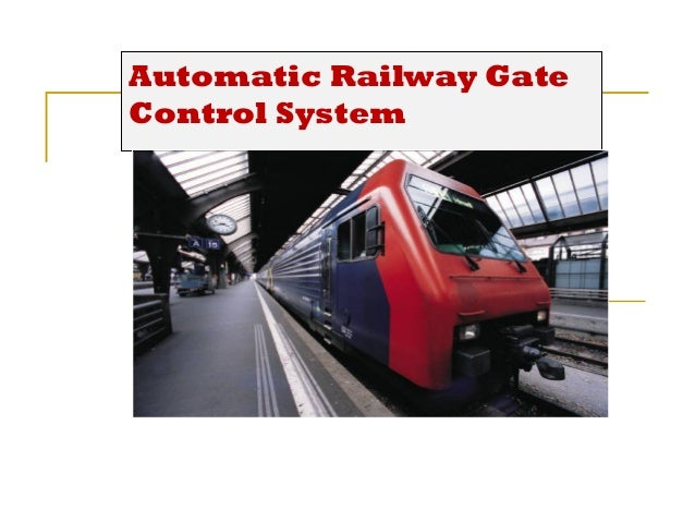 automatic railway gate control system research Imperial journal of interdisciplinary research (ijir)  abstract : the system is  designed for the control over  indian railways are in operation for more than.