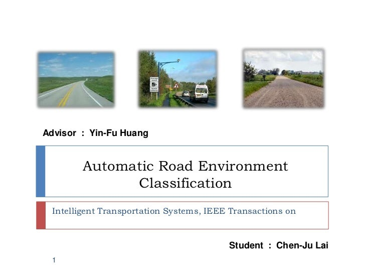 Advisor : Yin-Fu Huang        Automatic Road Environment              Classification  Intelligent Transportation Systems, ...