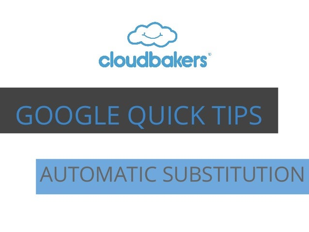 GOOGLE QUICK TIPS AUTOMATIC SUBSTITUTION