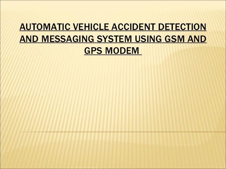 AUTOMATIC VEHICLE ACCIDENT DETECTION AND MESSAGING SYSTEM USING GSM AND GPS MODEM
