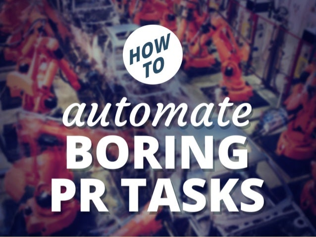 How to automate boring public relations tasks