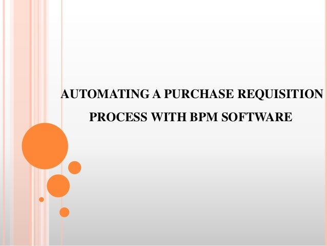 AUTOMATING A PURCHASE REQUISITION PROCESS WITH BPM SOFTWARE