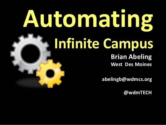 Automating  Infinite Campus            Brian Abeling            West Des Moines         abelingb@wdmcs.org                ...