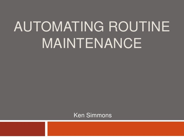 Automating Routine Maintenance<br />Ken Simmons<br />