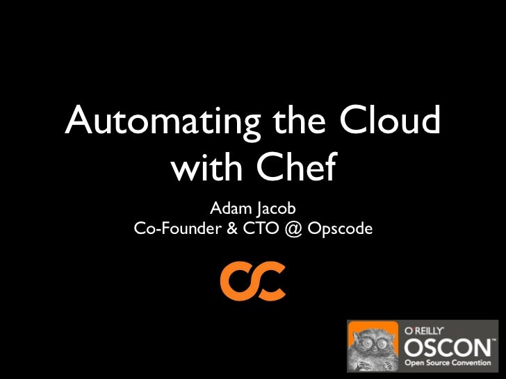 Automating the Cloud      with Chef            Adam Jacob    Co-Founder & CTO @ Opscode