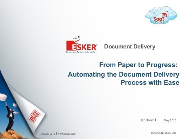 ©Esker2013Document DeliveryFrom Paper to Progress:Automating the Document DeliveryProcess with Easewww.esker.com DOCUMEN...