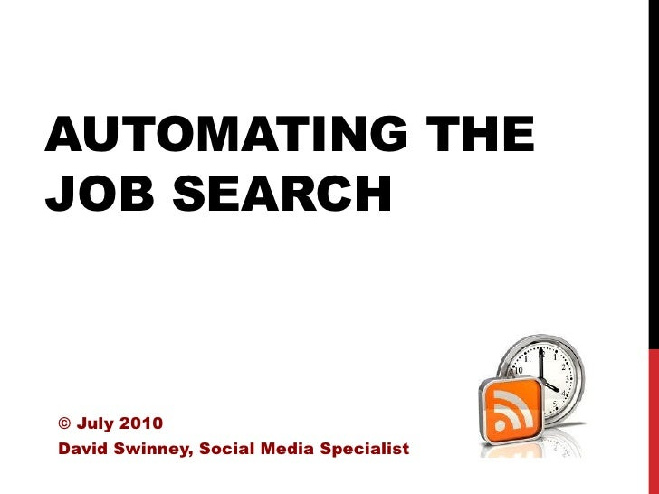AUTOMATING THE JOB SEARCH    © July 2010 David Swinney, Social Media Specialist
