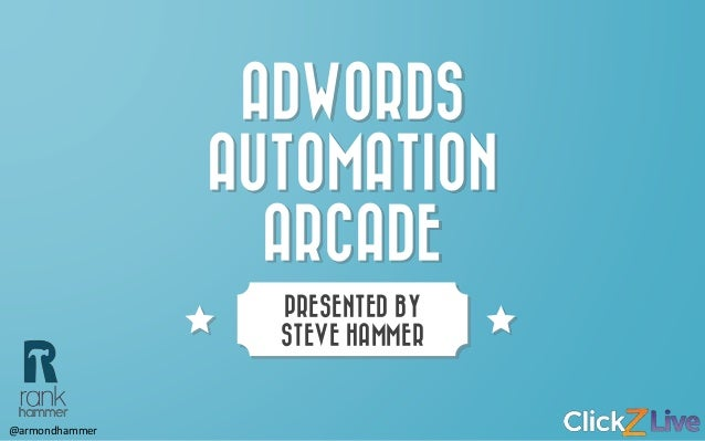 AdWords Automation Arcade - ClickZLive NYC - Level up your campaigns
