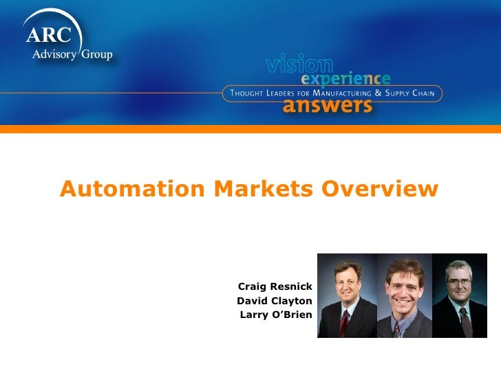Automation Markets Overview Craig Resnick David Clayton Larry O'Brien