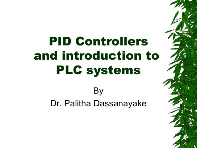 PID Controllers and introduction to PLC systems By Dr. Palitha Dassanayake