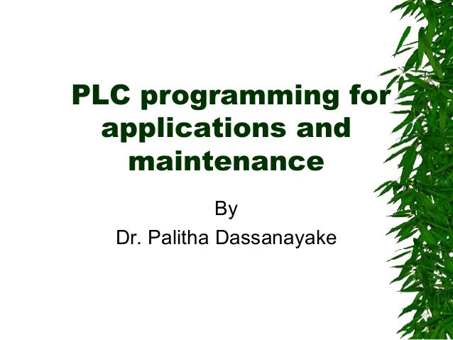 PLC programming for applications and maintenance By Dr. Palitha Dassanayake
