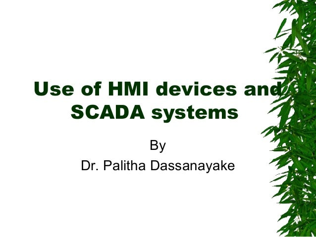 Use of HMI devices and SCADA systems By Dr. Palitha Dassanayake