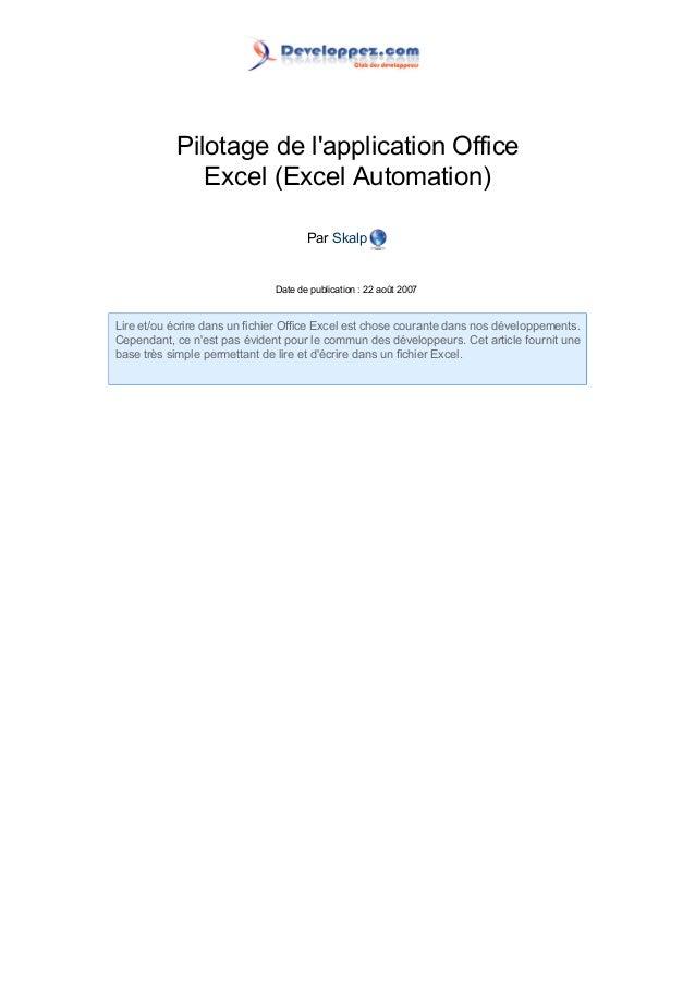 Pilotage de l'application Office Excel (Excel Automation) Par Skalp Date de publication : 22 août 2007 Lire et/ou écrire d...