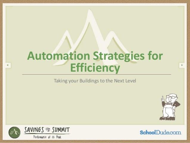 Automation Strategies for Efficiency - Savings Summit 2013