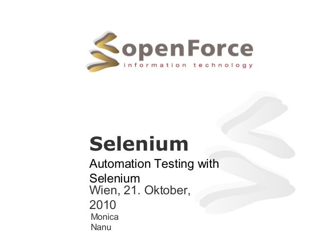 Selenium Automation Testing with Selenium Wien, 21. Oktober, 2010 Monica Nanu