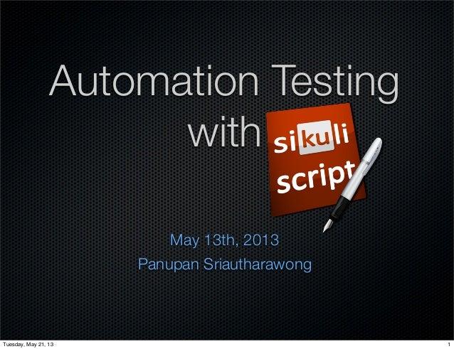 Automation TestingwithMay 13th, 2013Panupan Sriautharawong1Tuesday, May 21, 13