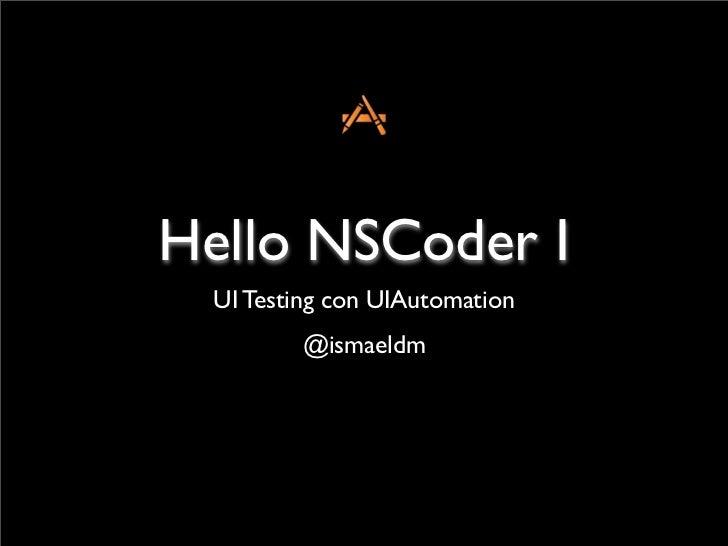 Hello NSCoder I  UI Testing con UIAutomation          @ismaeldm