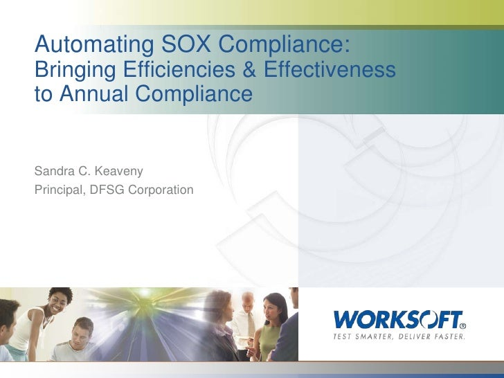 Automating SOX Compliance:Bringing Efficiencies & Effectiveness to Annual Compliance<br />Sandra C. Keaveny<br />Principal...