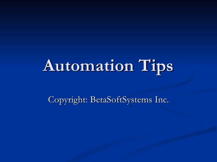 Automation Tips Copyright: BetaSoftSystems Inc.
