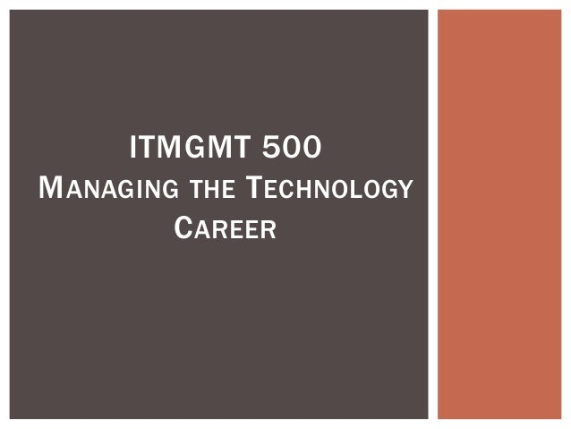 ITMGMT 500 MANAGING THE TECHNOLOGY CAREER