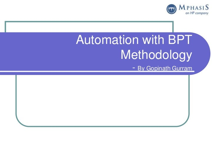 Automation with BPT       Methodology         - By Gopinath Gurram