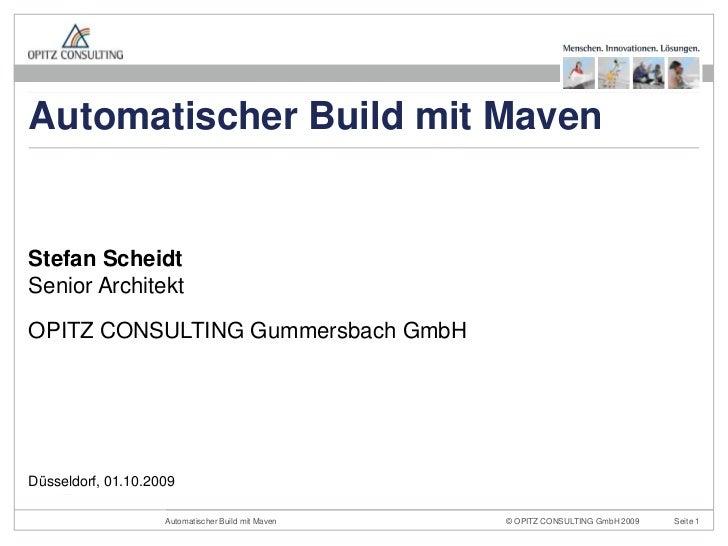 Stefan ScheidtSenior Architekt<br />OPITZ CONSULTING Gummersbach GmbH<br />Düsseldorf, 01.10.2009<br />Automatischer Build...