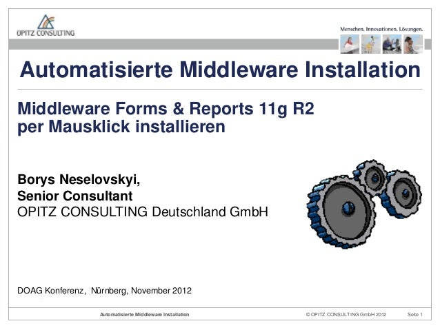 Automatisierte Middleware InstallationMiddleware Forms & Reports 11g R2per Mausklick installierenBorys Neselovskyi,Senior ...