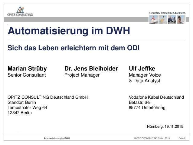 © OPITZ CONSULTING GmbH 2015 Seite 2Automatisierung im DWH Marian Strüby Dr. Jens Bleiholder Ulf Jeffke Senior Consultant ...