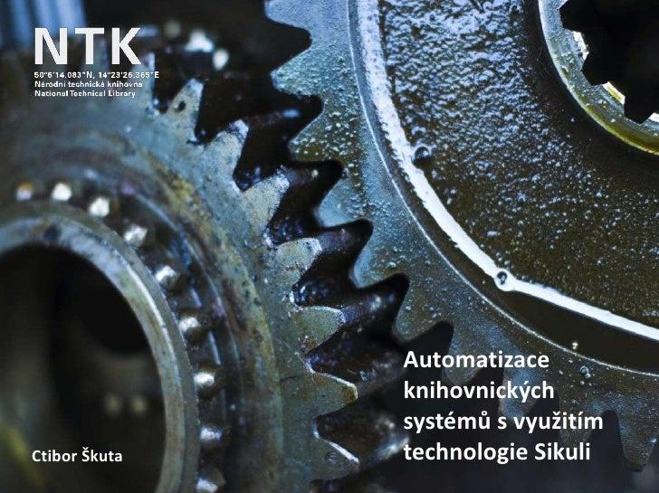 Automatizace knihovnických systémů s využitím technologie Sikuli<br />Ctibor Škuta<br />