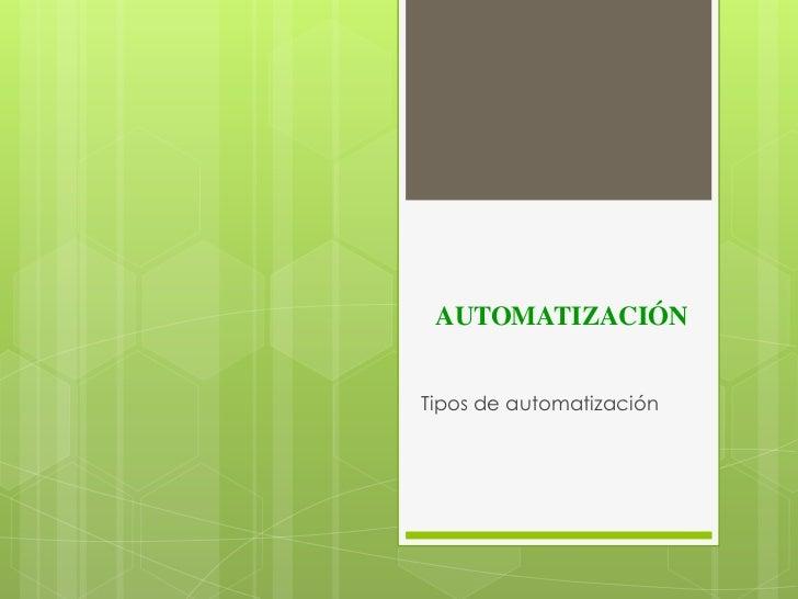 AUTOMATIZACIÓNTipos de automatización