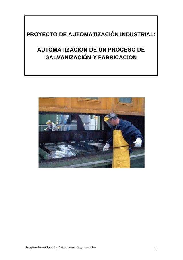 PROYECTO DE AUTOMATIZACIÓN INDUSTRIAL:         AUTOMATIZACIÓN DE UN PROCESO DE           GALVANIZACIÓN Y FABRICACIONProgra...
