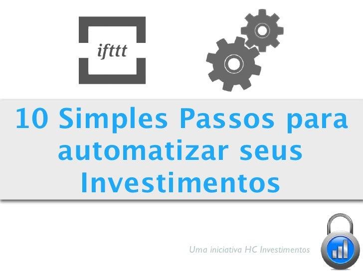 10 Simples Passos para   automatizar seus     Investimentos           Uma iniciativa HC Investimentos