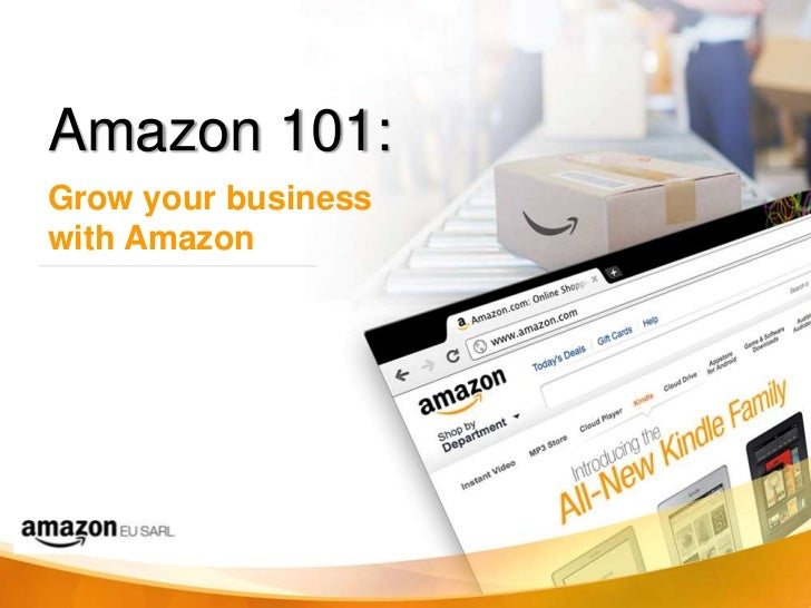 Amazon 101:Grow your businesswith Amazon